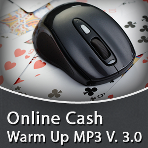 Online Cash Game Warm Up V. 3.0